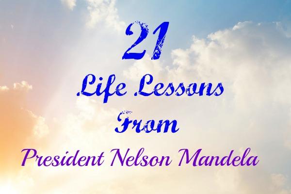 21 Life Lessons From President Nelson Mandela