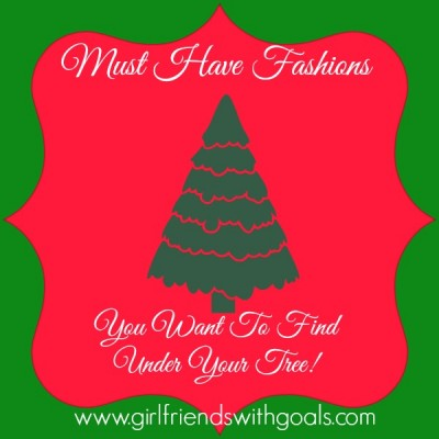 Must Have Fashions You Hope To Find Under Your Tree..