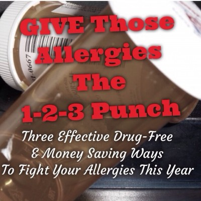 3 Effective Drug-Free & Money Saving Ways To Give Those Allergies The 1-2-3 Punch