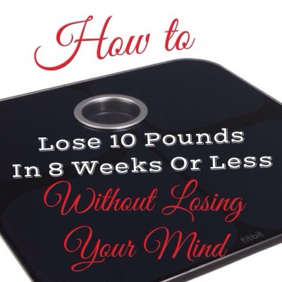 How To Lose 10 Pounds in 8 Weeks or Less