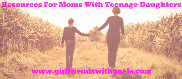 Great Resources For Moms With Teenage Daughters