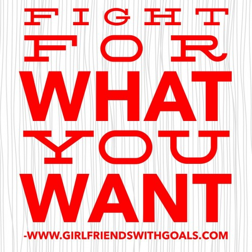 Fight For What You Want.JPG