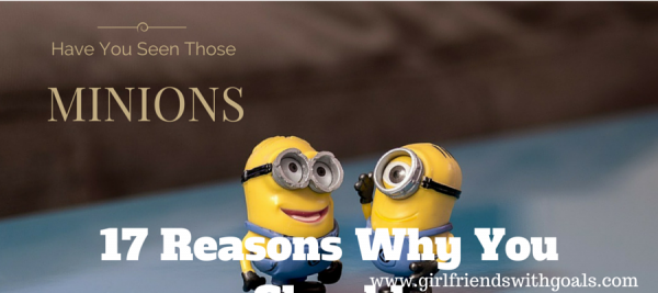 17 Reasons Why You Need To Go See The #Minions #Movie