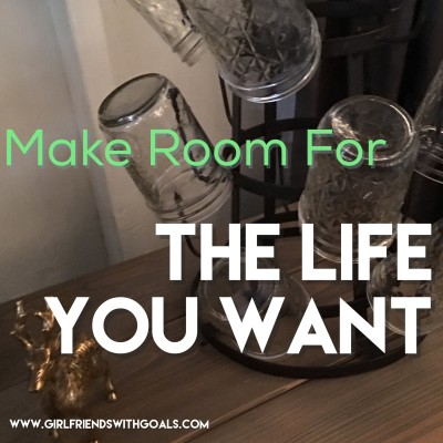 Make Room For The Life You Want