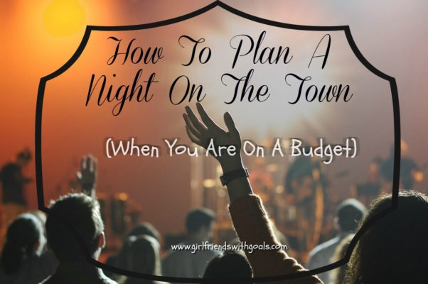 How To Plan The Perfect Night On The Town