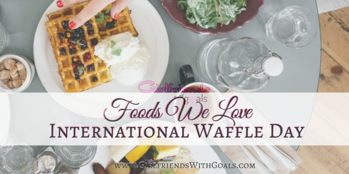 Foods We Love: Celebrating International Waffle Day