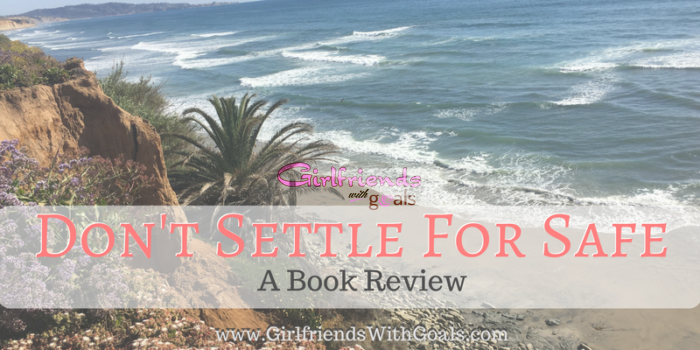 Are You Ready To Stop Settling For Safe? A Book Review