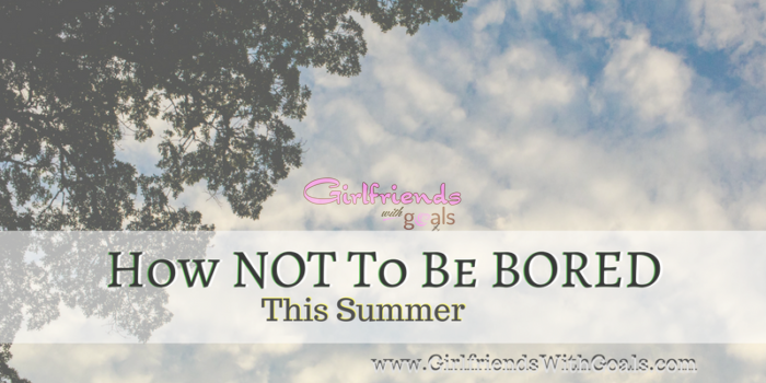 How NOT To Be Bored This Summer