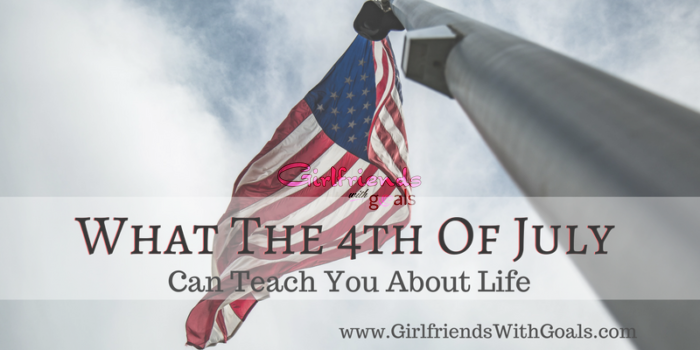 What The 4th Of July Can Teach You About Life